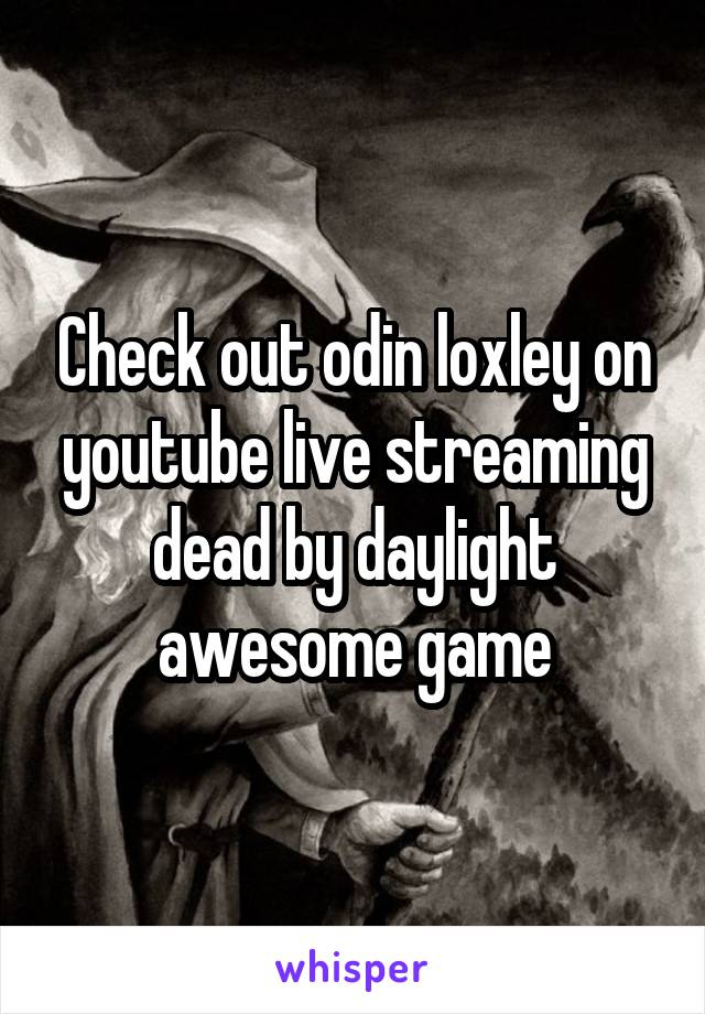 Check out odin loxley on youtube live streaming dead by daylight awesome game