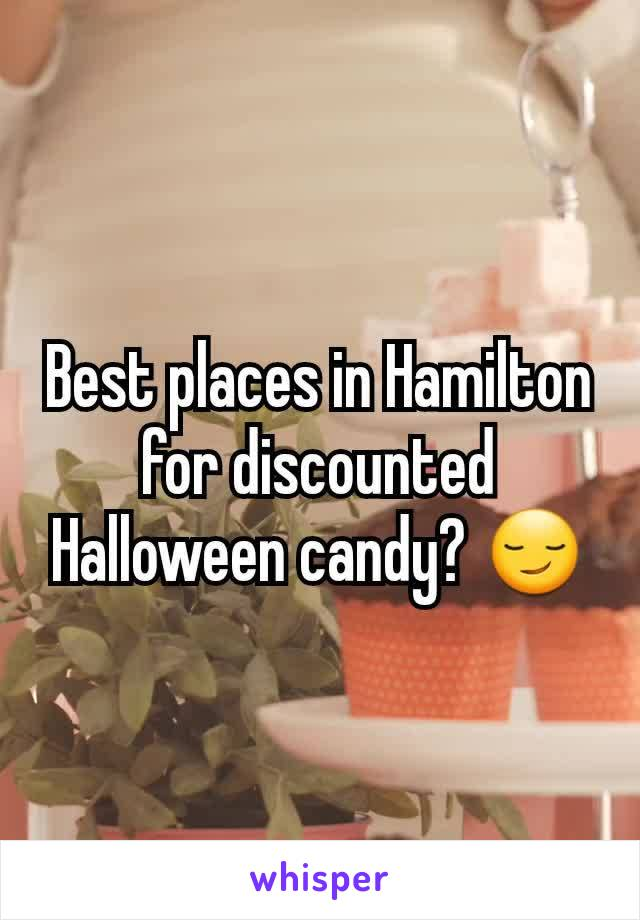 Best places in Hamilton for discounted Halloween candy? 😏