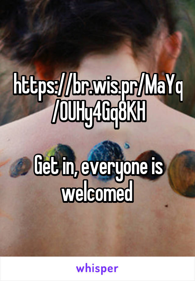 https://br.wis.pr/MaYq/0UHy4Gq8KH  Get in, everyone is welcomed
