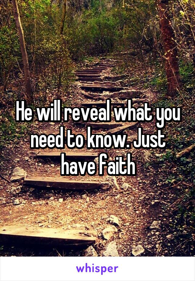 He will reveal what you need to know. Just have faith