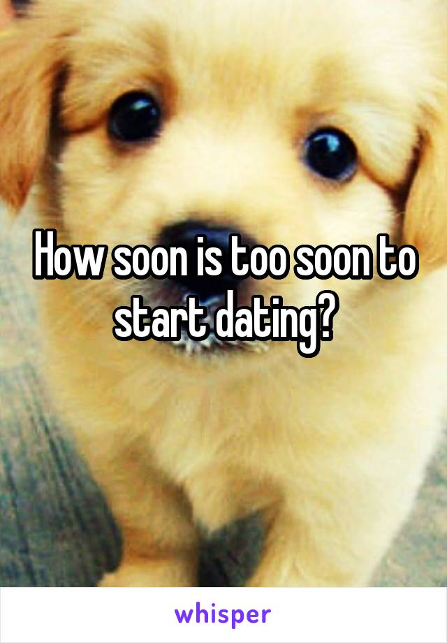 How soon is too soon to start dating?