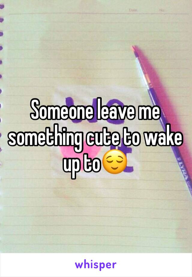Someone leave me something cute to wake up to😌