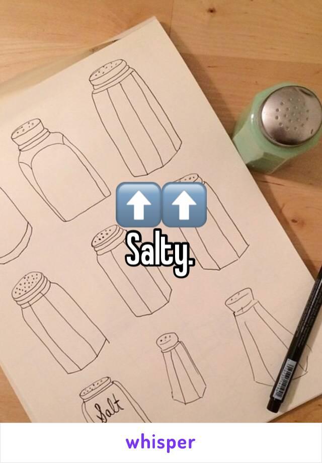 ⬆️⬆️ Salty.