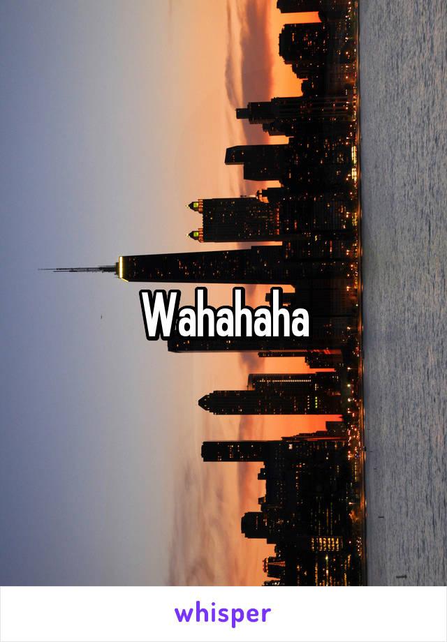 Wahahaha