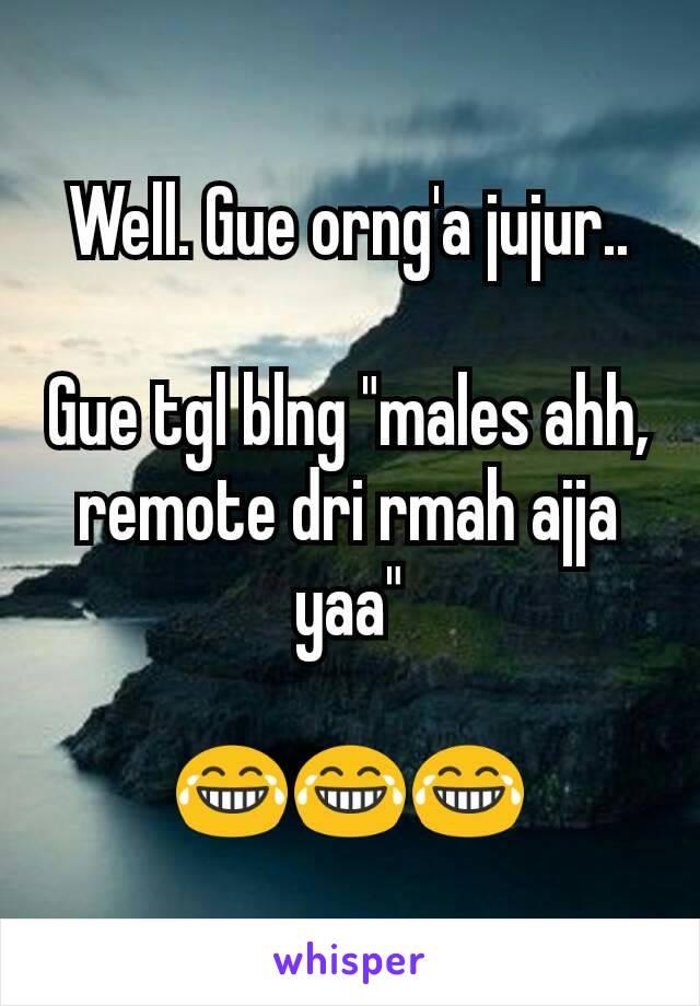 """Well. Gue orng'a jujur..  Gue tgl blng """"males ahh, remote dri rmah ajja yaa""""  😂😂😂"""