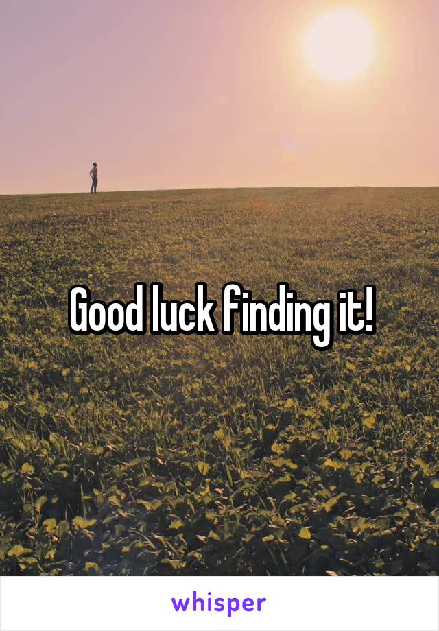 Good luck finding it!