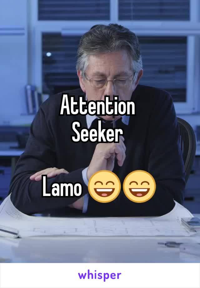 Attention  Seeker   Lamo 😄😄