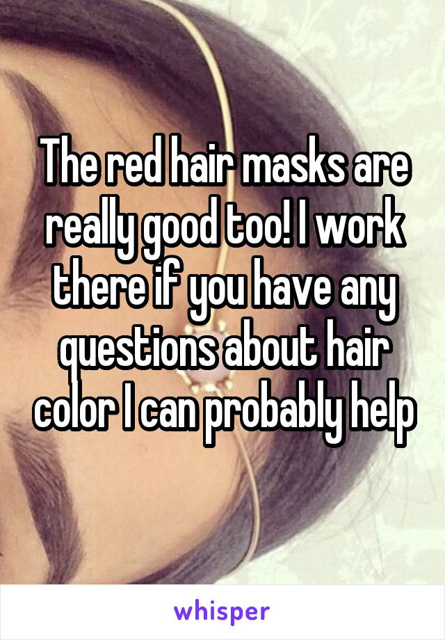 The red hair masks are really good too! I work there if you have any questions about hair color I can probably help
