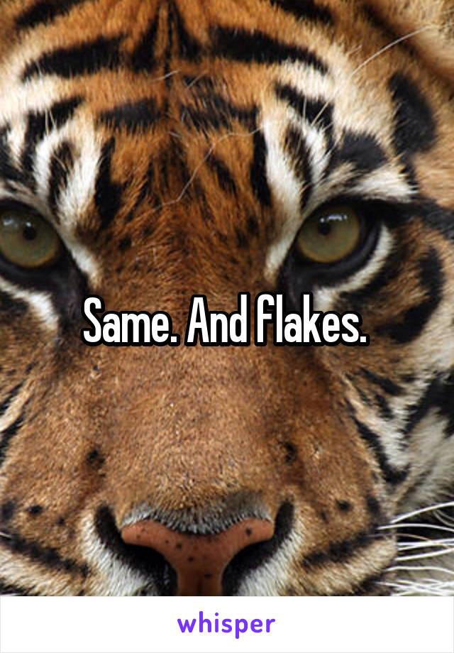Same. And flakes.