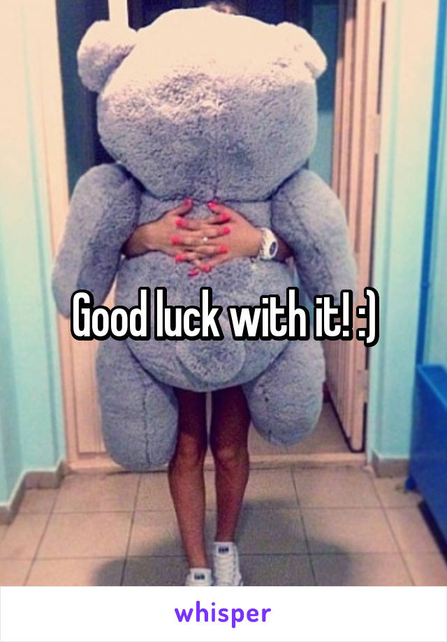 Good luck with it! :)