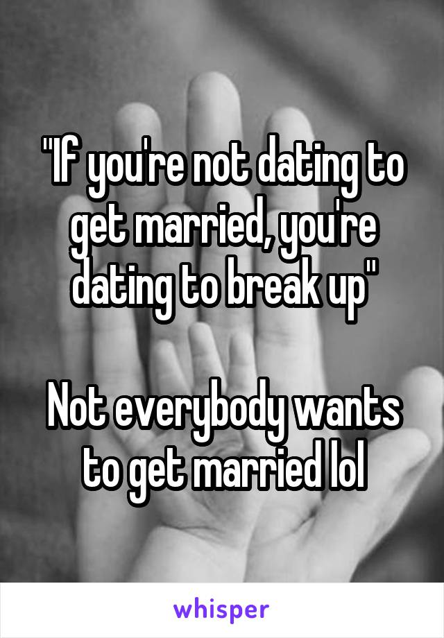 Dating to get married