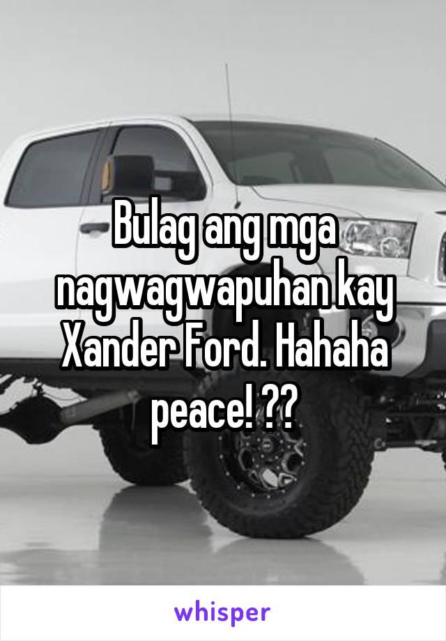 Bulag ang mga nagwagwapuhan kay Xander Ford. Hahaha peace! 😁😂