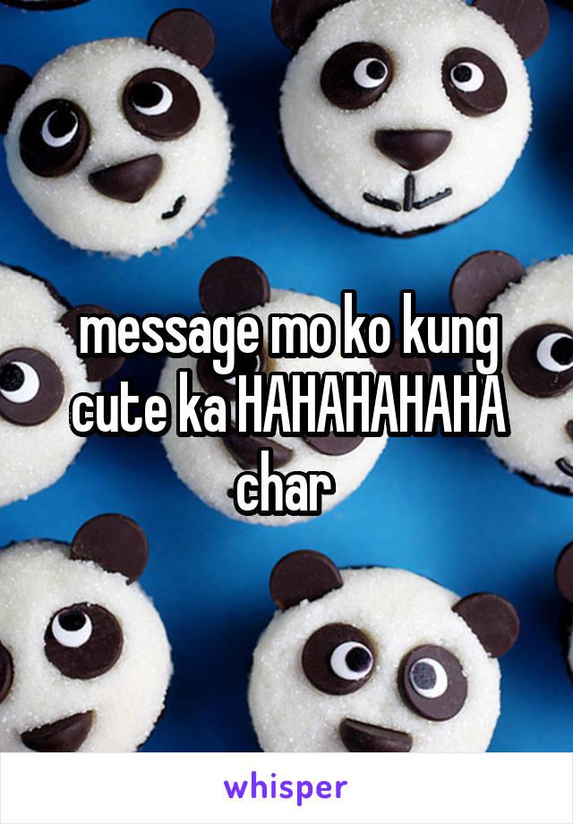 message mo ko kung cute ka HAHAHAHAHA char