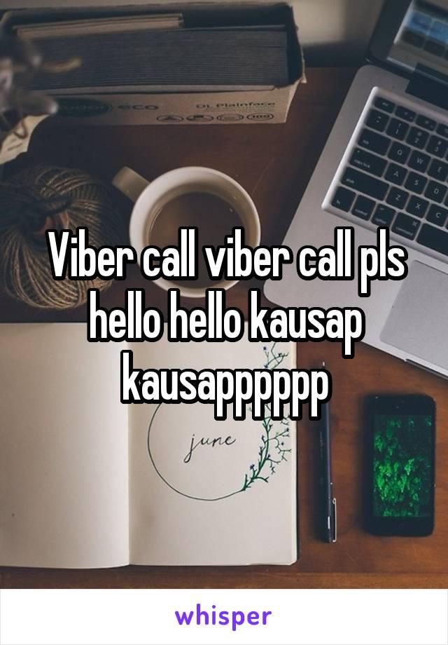 Viber call viber call pls hello hello kausap kausapppppp