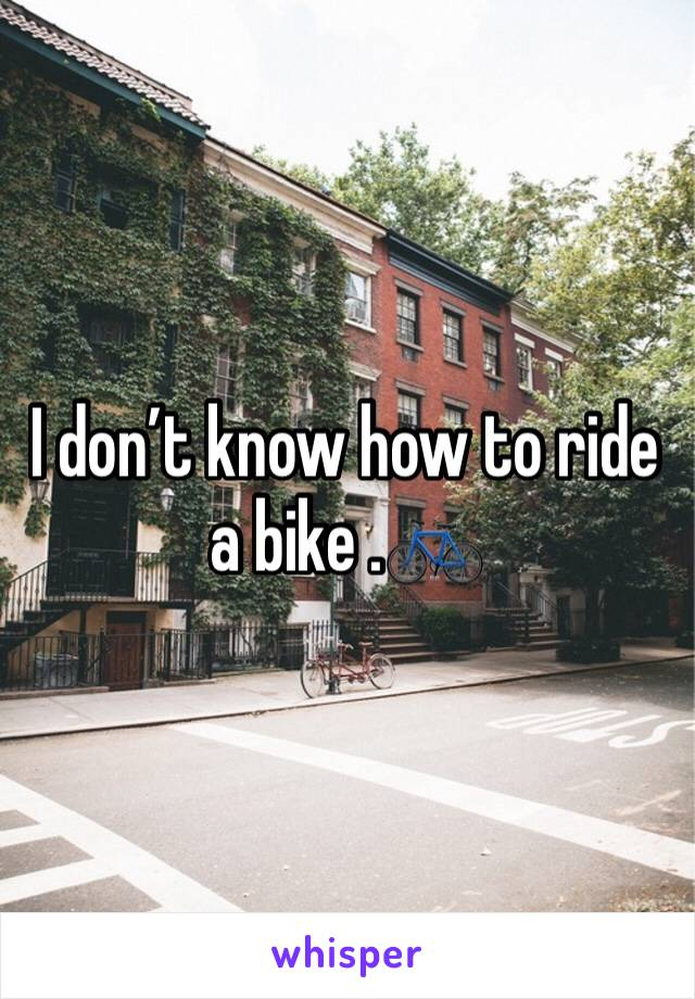 I don't know how to ride a bike .🚲