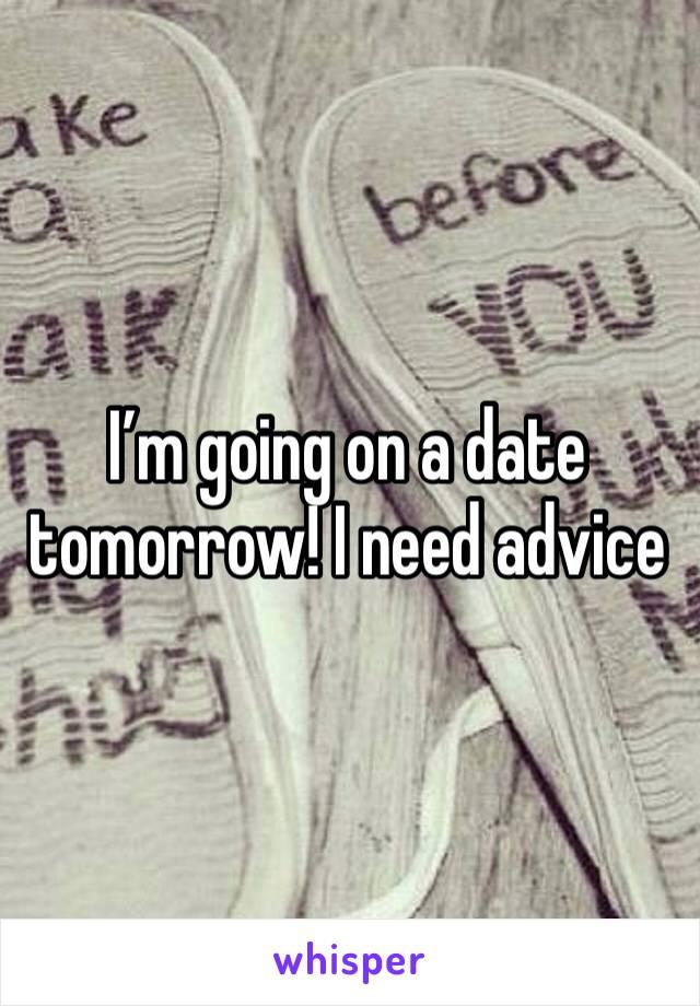 I'm going on a date tomorrow! I need advice
