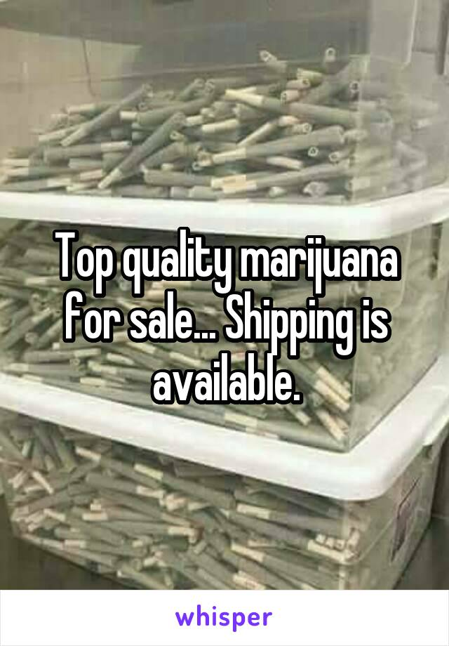 Top quality marijuana for sale... Shipping is available.