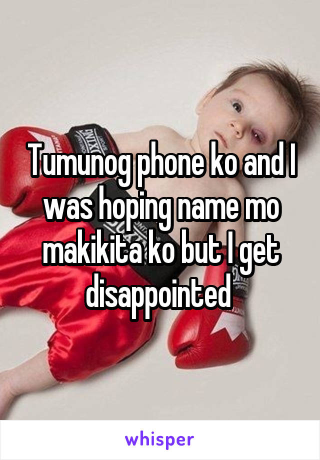 Tumunog phone ko and I was hoping name mo makikita ko but I get disappointed