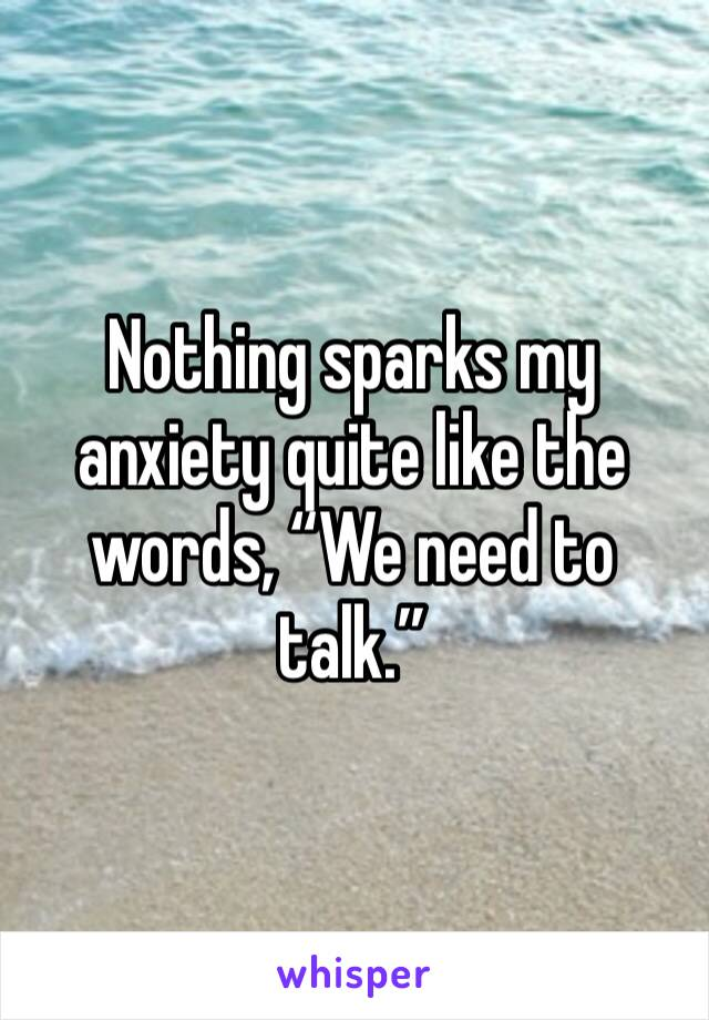 """Nothing sparks my anxiety quite like the words, """"We need to talk."""""""