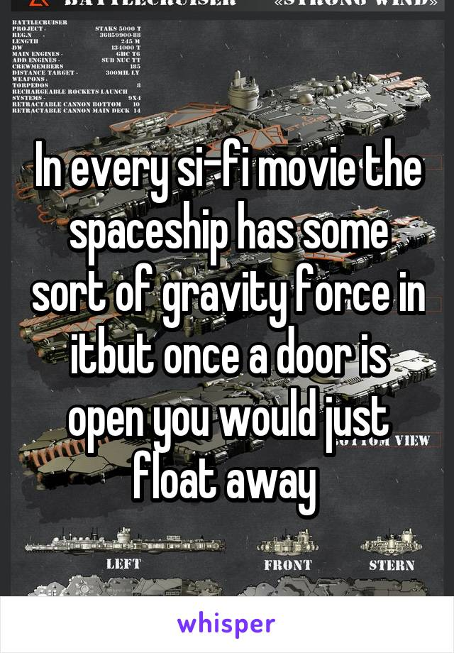 In every si-fi movie the spaceship has some sort of gravity force in itbut once a door is open you would just float away
