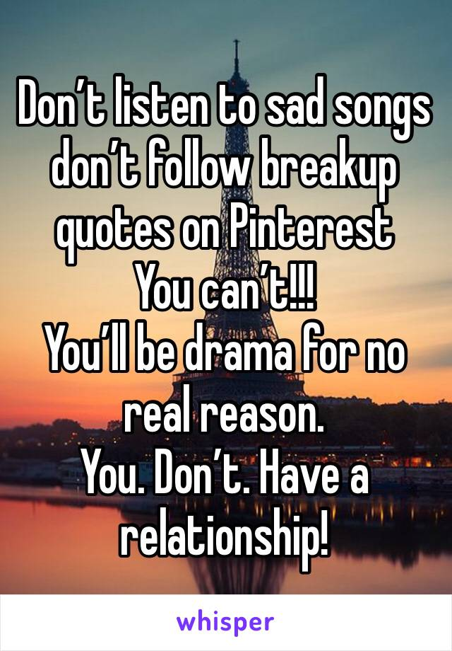 Don't listen to sad songs don't follow breakup quotes on Pinterest
