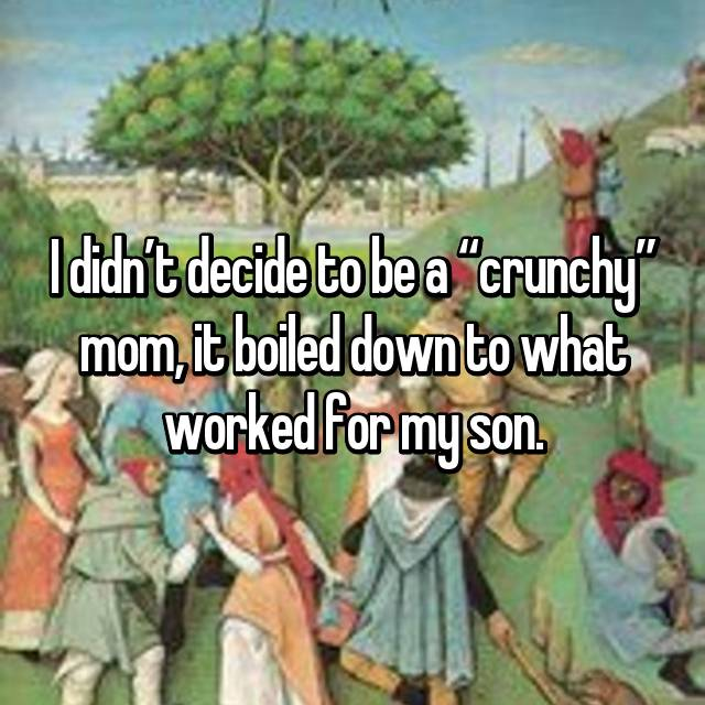 "I didn't decide to be a ""crunchy"" mom, it boiled down to what worked for my son."