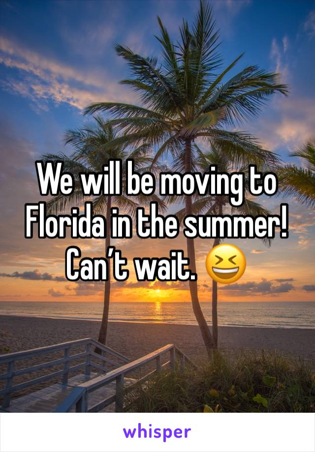 We will be moving to Florida in the summer! Can't wait. 😆