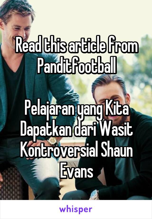 Read this article from Panditfootball  Pelajaran yang Kita Dapatkan dari Wasit Kontroversial Shaun Evans