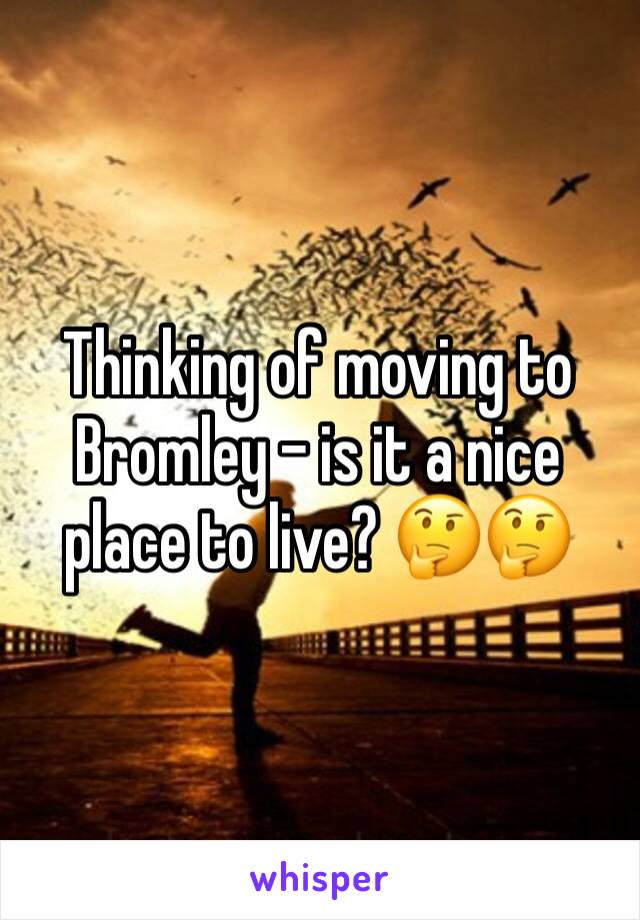 Thinking of moving to Bromley - is it a nice place to live? 🤔🤔