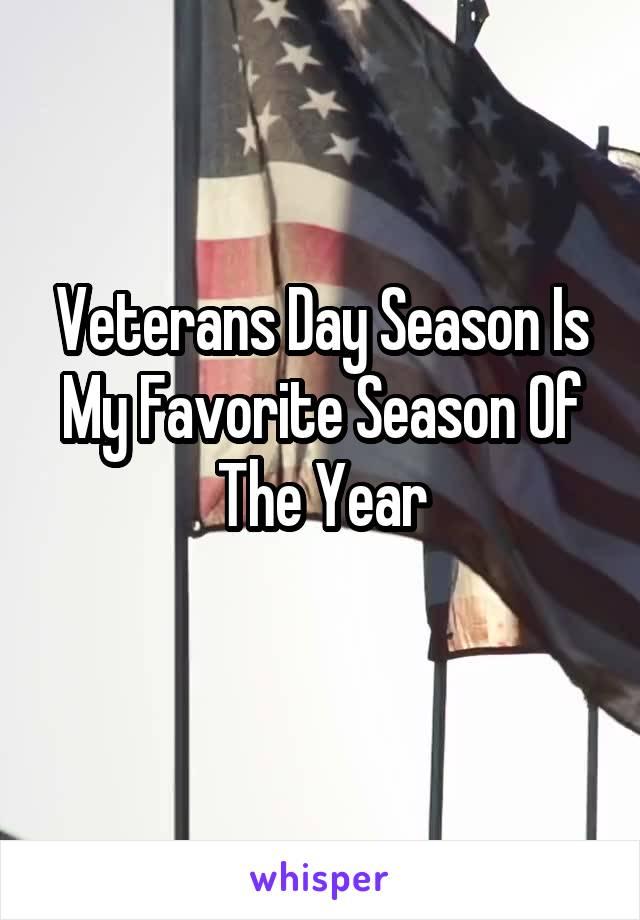Veterans Day Season Is My Favorite Season Of The Year