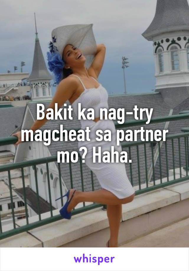 Bakit ka nag-try magcheat sa partner mo? Haha.