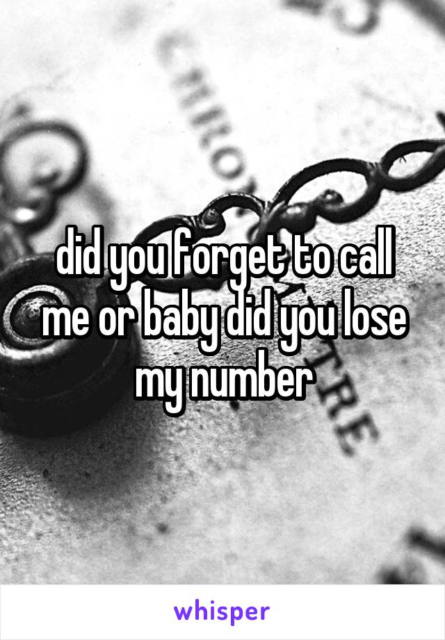 did you forget to call me or baby did you lose my number