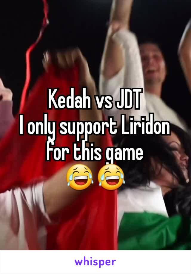 Kedah vs JDT I only support Liridon for this game 😂😂