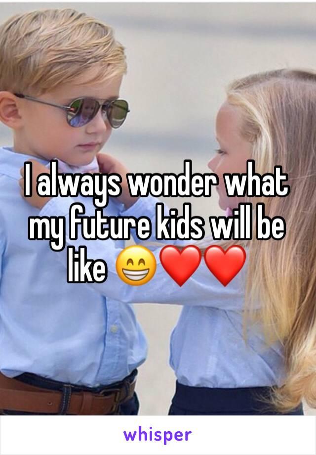 I always wonder what my future kids will be like 😁❤️❤️