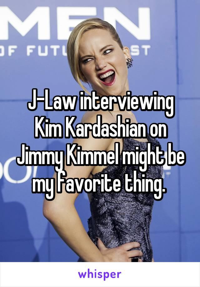 J-Law interviewing Kim Kardashian on Jimmy Kimmel might be my favorite thing.