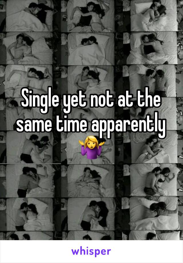 Single yet not at the same time apparently 🤷♀️