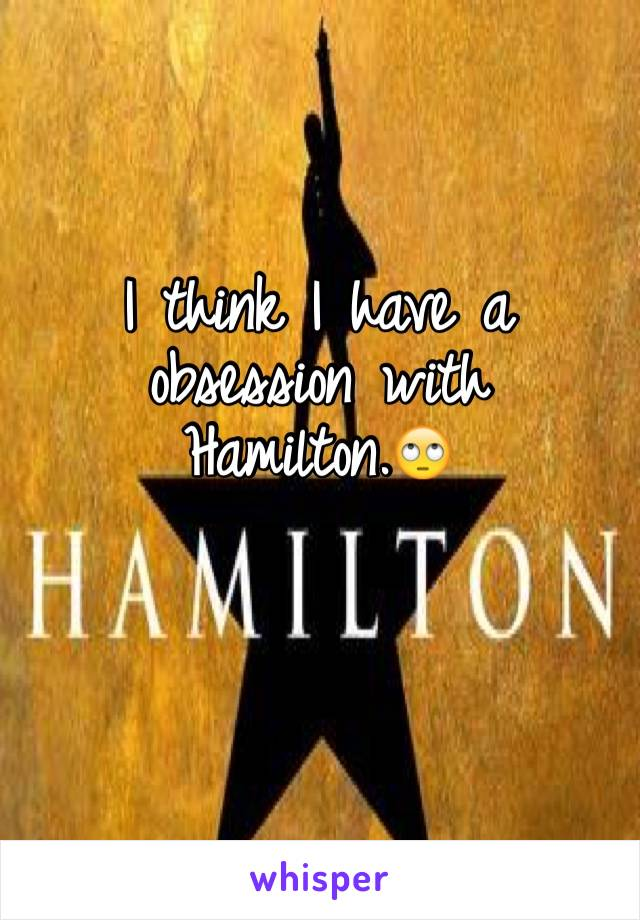 I think I have a obsession with Hamilton.🙄