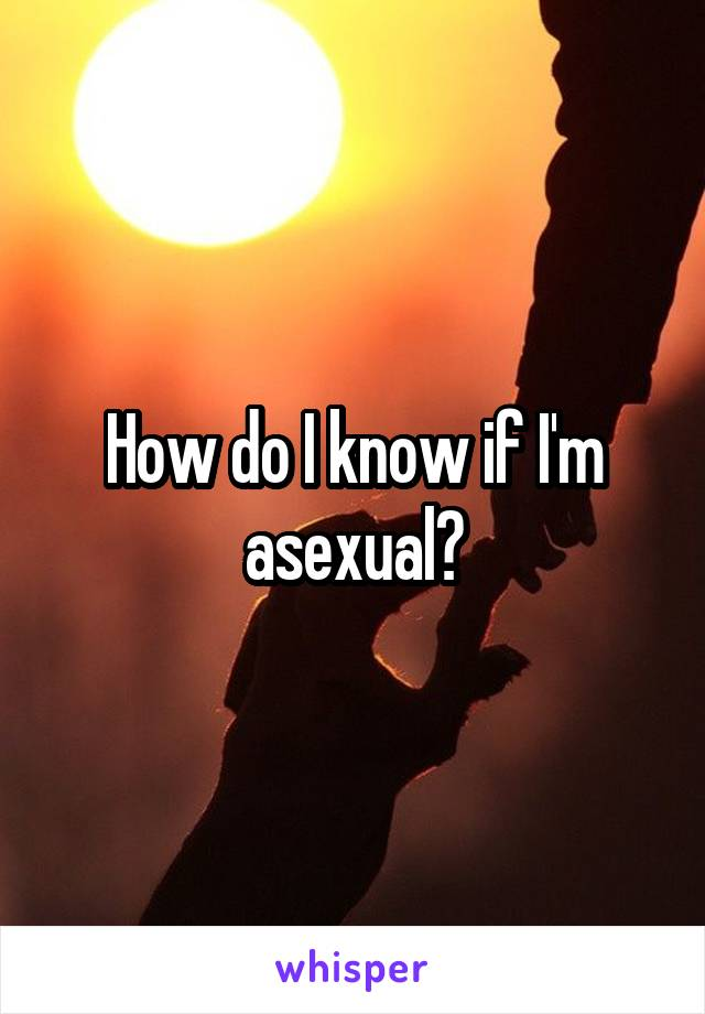 How do I know if I'm asexual?