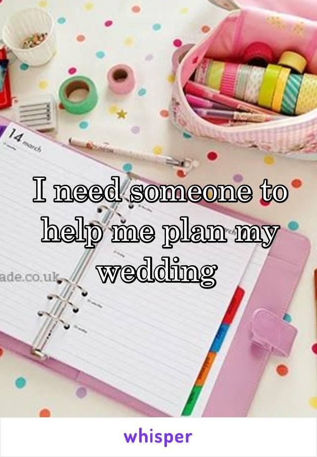 I need someone to help me plan my wedding