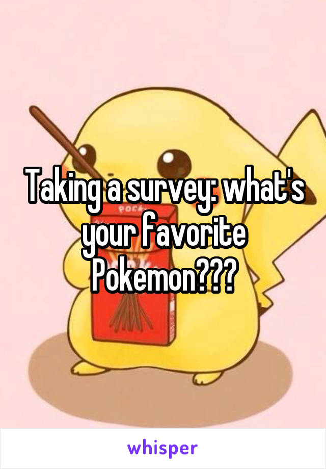 Taking a survey: what's your favorite Pokemon???