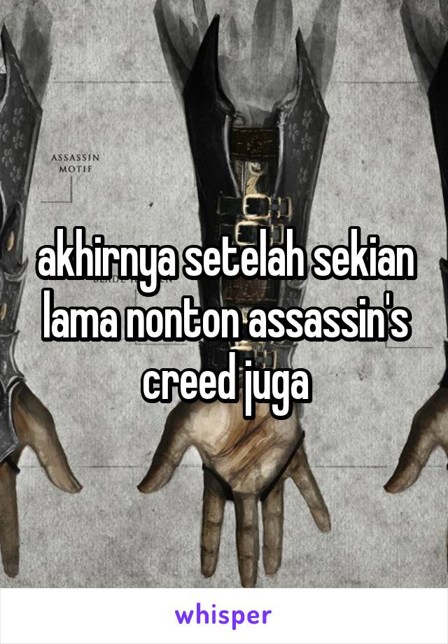 akhirnya setelah sekian lama nonton assassin's creed juga