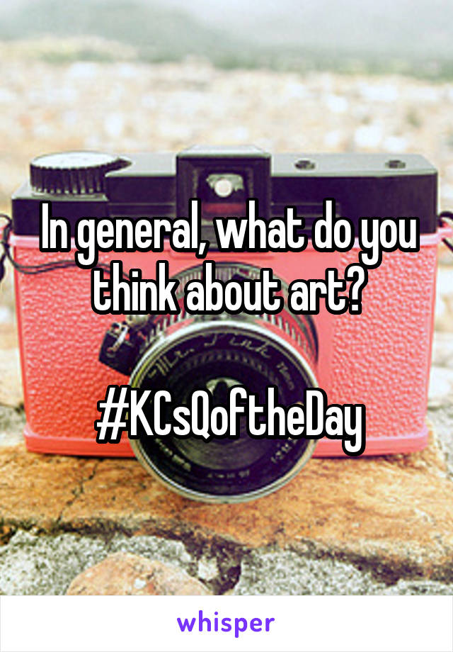 In general, what do you think about art?  #KCsQoftheDay