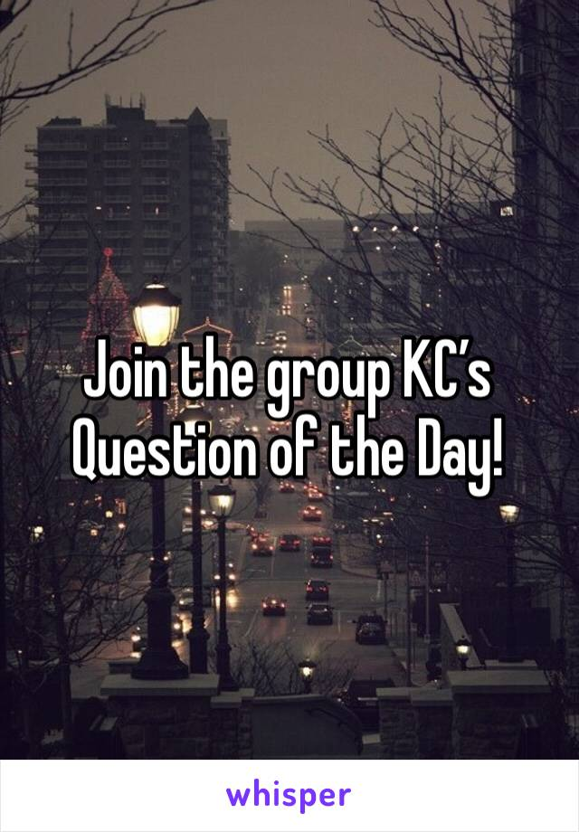 Join the group KC's Question of the Day!