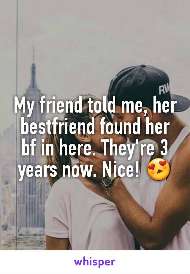 My friend told me, her bestfriend found her bf in here. They're 3 years now. Nice! 😍