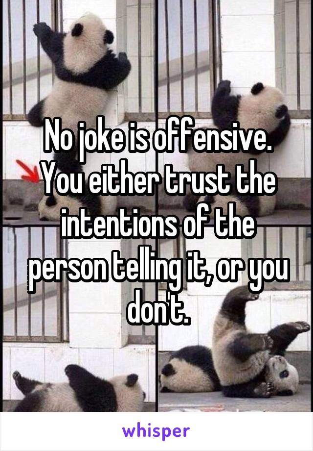No joke is offensive. You either trust the intentions of the person telling it, or you don't.