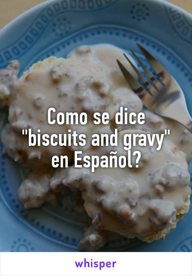 """Como se dice """"biscuits and gravy"""" en Español?"""