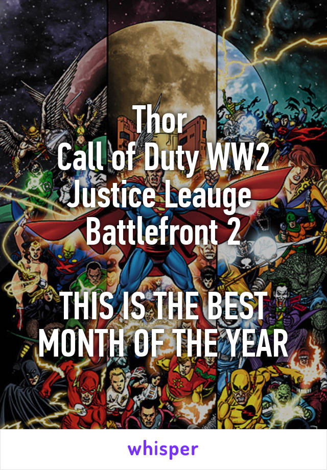 Thor  Call of Duty WW2 Justice Leauge  Battlefront 2  THIS IS THE BEST MONTH OF THE YEAR