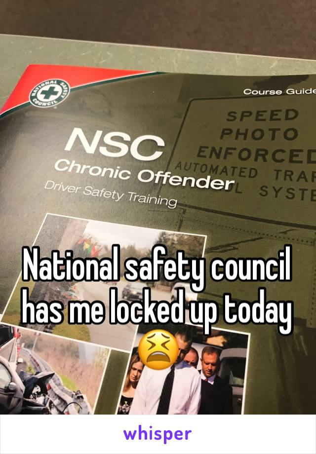National safety council has me locked up today 😫