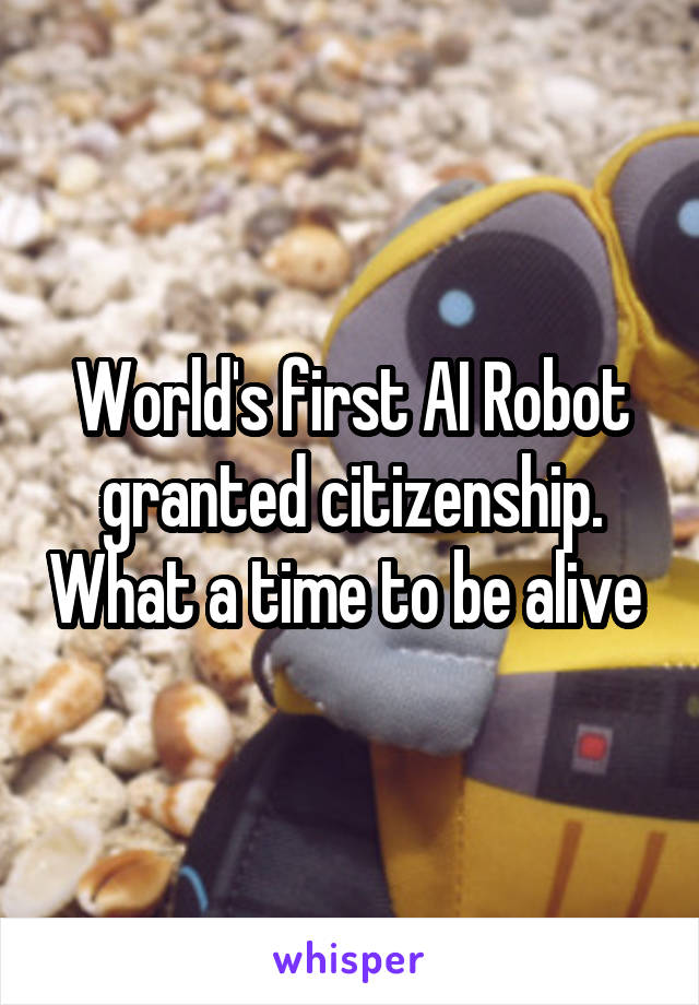 World's first AI Robot granted citizenship. What a time to be alive