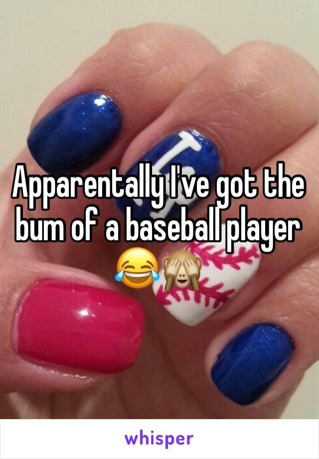 Apparentally I've got the bum of a baseball player 😂🙈
